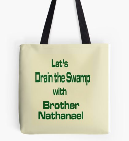 Let's Drain the Swamp with Brother Nathanael  #2 Tote Bag