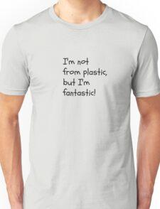 I'm not for plastic, but I'm fantatic! Unisex T-Shirt