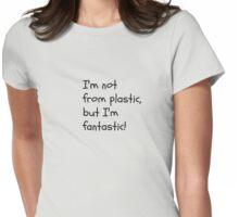 I'm not for plastic, but I'm fantatic! Womens Fitted T-Shirt
