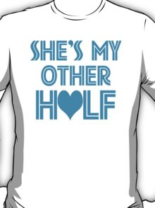 She Is My Other Half (He Is My Other Half - She Is My Other Half) T-Shirt