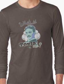 What would Tesla Do? Long Sleeve T-Shirt