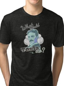 What would Tesla Do? Tri-blend T-Shirt