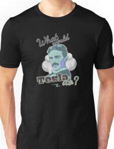 What would Tesla Do? Unisex T-Shirt