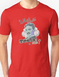What would Tesla Do? Unisex T-Shirt