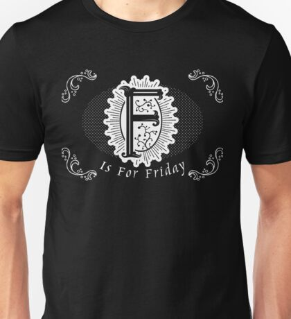 F Is For Friday Unisex T-Shirt