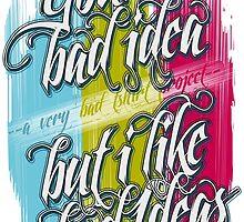 You're A Bad Idea But I Like Bad Ideas by papabuju