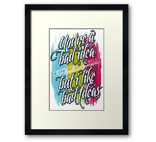 You're A Bad Idea But I Like Bad Ideas Framed Print