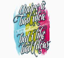 You're A Bad Idea But I Like Bad Ideas Unisex T-Shirt