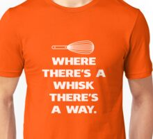Where There's A Whisk There's A Way Funny Cooking Baking T-Shirt Unisex T-Shirt
