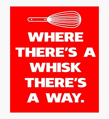 Where There's A Whisk There's A Way Funny Cooking Baking T-Shirt Photographic Print