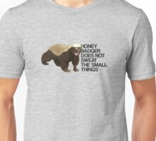 Honey Badger Does Not Sweat the Small Things Unisex T-Shirt