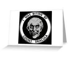 I Was Bitten By Count Dracula Greeting Card