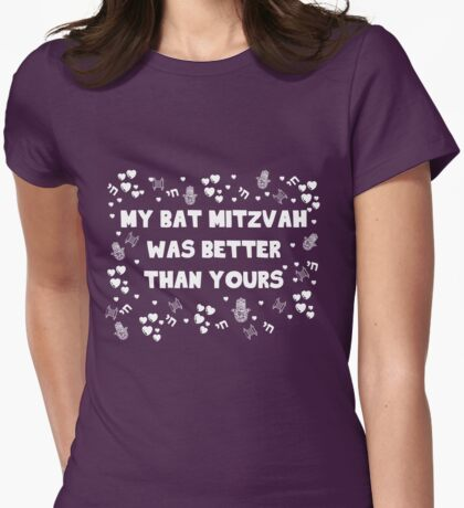 My Bat Mitzvah Was better than yours Womens Fitted T-Shirt