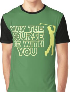 May the Course be with You Funny Golf T Shirt Graphic T-Shirt