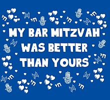 My Bar Mitzvah Was Better Than Yours by nicwise