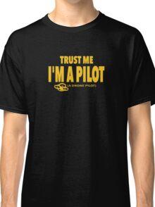 Trust me I am a Pilot. A Drone Pilot. Funny Drone T-shirt. Classic T-Shirt