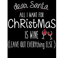 Dear Santa All I Want For Christmas Is Wine Photographic Print