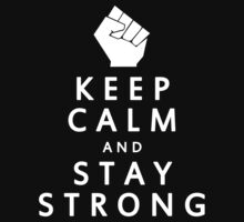 KEEP CALM AND STAY STRONG by protestall