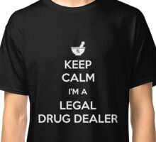 Keep Calm I'm A Legal Drug Dealer Funny Pharmacist Gift Classic T-Shirt