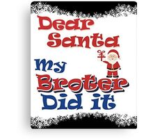 Dear Santa my brother did it funny Humor Graphic Canvas Print