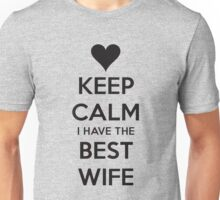 Keep calm I have the best wife Unisex T-Shirt