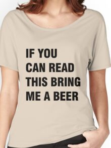 If you can red this bring me a beer Women's Relaxed Fit T-Shirt