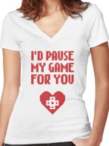 I would pause my game for you Women's Fitted V-Neck T-Shirt