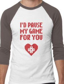 I would pause my game for you Men's Baseball ¾ T-Shirt