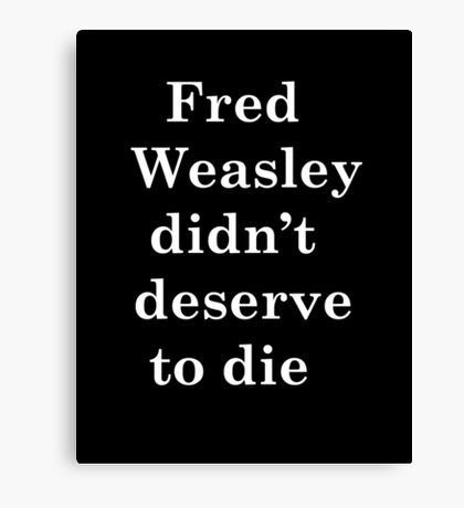Fred Weasley didn't deserve to die Canvas Print