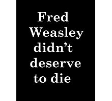 Fred Weasley didn't deserve to die Photographic Print