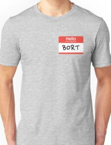 My son is also named Bort... Unisex T-Shirt