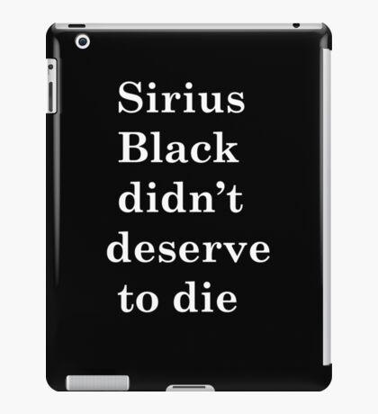 Sirius Black didn't deserve to die iPad Case/Skin