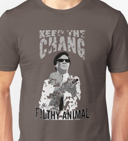 Keep The Chang You Filthy Animal (Black & White) Unisex T-Shirt