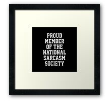 Proud Member of the National Sarcasm Society Framed Print