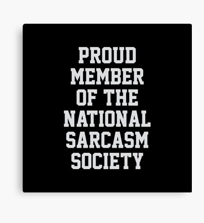 Proud Member of the National Sarcasm Society Canvas Print