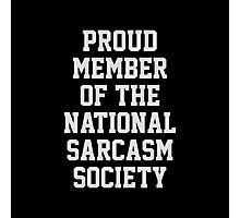 Proud Member of the National Sarcasm Society Photographic Print