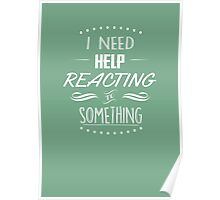I need help reacting to something Poster