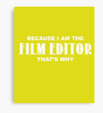 Because I'm The Film Editor That's Why Funny T-Shirt Canvas Print
