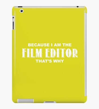 Because I'm The Film Editor That's Why Funny T-Shirt iPad Case/Skin