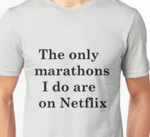The only marathons I do are on Netflix Unisex T-Shirt