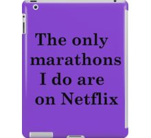 The only marathons I do are on Netflix iPad Case/Skin