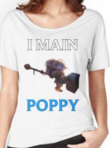 I main Poppy - League of Legends Women's Relaxed Fit T-Shirt