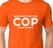 Because I'm The Cop That's Why Funny Police Officer Law Enforcement T-Shirt Unisex T-Shirt