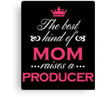 The Best Kind Of Mom Raises A Producer Mother's Day Theater Gift Loving T-Shirt Canvas Print