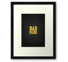 BAD MOTHER FUCKER Framed Print