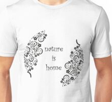 Nature is home Unisex T-Shirt
