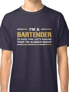 I'm A Bartender Save Time Assume I'm Always Right Funny Gift T-Shirt Classic T-Shirt