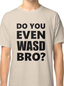 Do You Even WASD Bro? STEAM PC MASTER RACE Classic T-Shirt