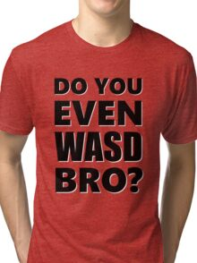 Do You Even WASD Bro? STEAM PC MASTER RACE Tri-blend T-Shirt