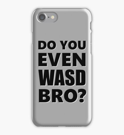 Do You Even WASD Bro? STEAM PC MASTER RACE iPhone Case/Skin